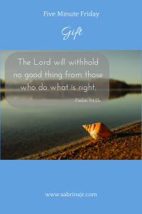 The Lord will withholdno good thing from