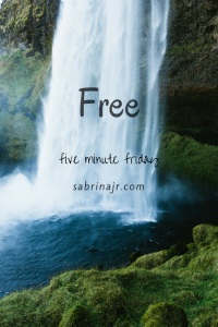 Five Minute Friday: Free
